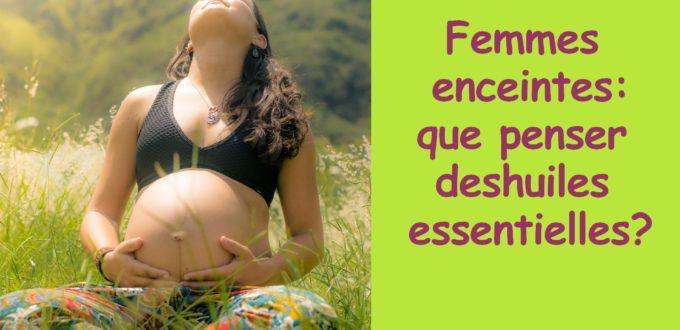 Femme enceinte et huiles essentielles : interdites